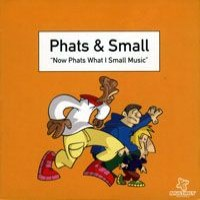 Purchase Phats & Small - Now Phats What I Small Music