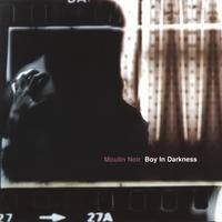 Purchase Moulin Noir - Boy In Darkness