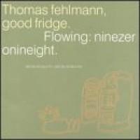 Purchase Thomas Fehlmann - Good Fridge. Flowing: Ninezeronineeight