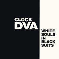Purchase Clock DVA - White Souls In Black Suits (Reissued 1990)