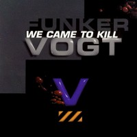 Purchase Funker Vogt - We Came to Kill