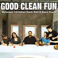 Purchase Good Clean Fun - Between Christian Rock And A Hard Place