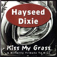 Purchase Hayseed Dixie - Kiss My Grass - A Hillbilly Tribute To Kiss