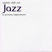 Purchase VA - Global Chill Out Jazz: A Groovy Experience