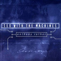 Purchase Anthony Rother - Sex With the Machines