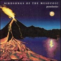 Purchase Birdsongs Of The Mesozoic - Pyroclastics