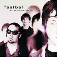 Purchase Fastball - All the Pain Money Can Buy