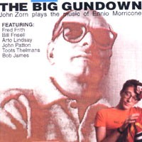 Purchase John Zorn - The Big Gundown: John Zorn Plays The Music Of Ennio Morricone