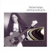 Purchase Michael Hedges - Watching My Life Go By
