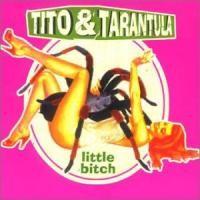 Purchase Tito & Tarantula - Little Bitch