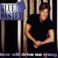 Purchase Blue System - Love Will Drive Me Crazy (Single)