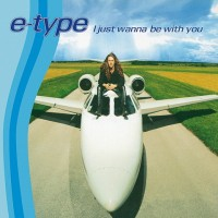Purchase E-Type - I Just Wanna Be With You