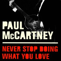 Purchase Paul McCartney - Never Stop Doing What You Love