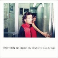 Purchase Everything But The Girl - Like The Deserts Miss The Rain