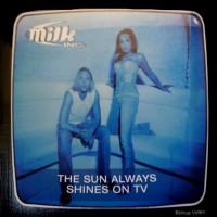 Purchase Milk Inc. - The Sun Always Shines On Tv (Single)