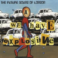 Purchase Future Sound Of London - We Have Explosive (Maxi)