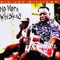 Purchase Big Joe Williams - No More Whiskey