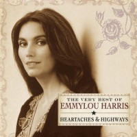 Purchase Emmylou Harris - The Very Best Of Emmylou Harris - Heartaches & Highways