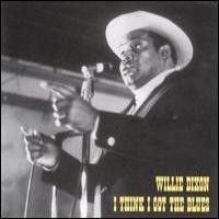 Purchase Willie Dixon - I Think I Got The Blues