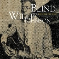 Purchase Blind Willie Johnson - Dark Was The Night