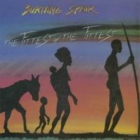 Purchase Burning Spear - The Fittest Of The Fittest