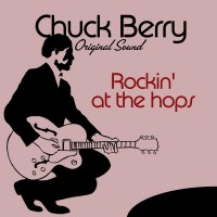Purchase Chuck Berry - Rockin' At The Hops