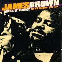 Purchase James Brown - Make It Funky - The Big Payback: 1971-1975