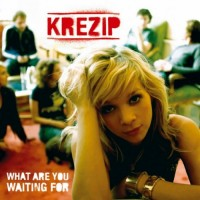 Purchase Krezip - What Are You Waiting For