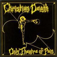 Purchase Christian Death - Only The Theatre Of Pain