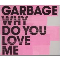 Purchase Garbage - Why Do You Love Me (Single)