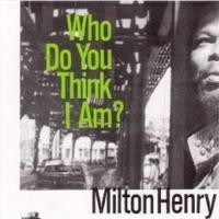 Purchase Milton Henry - Who Do You Think I Am