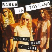 Purchase Babes In Toyland - Natural Babe Killers