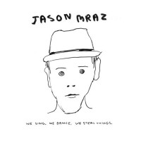 Purchase Jason Mraz - We Sing, We Dance, We Steal Things