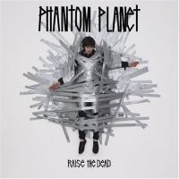 Purchase Phantom Planet - Raise The Dead