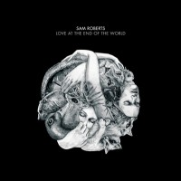 Purchase Sam Roberts - Love At The End Of The World