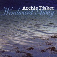 Purchase Archie Fisher - Windward Away