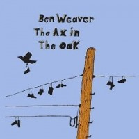 Purchase Ben Weaver - The Ax In The Oak