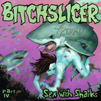 Purchase Bitchslicer - Sex With Sharks