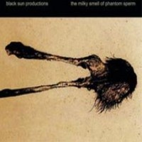 Purchase Black Sun Productions - The Milky Smell Of Phantom Sperm