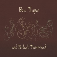 Purchase Bow Thayer - Bow Thayer And Perfect Trainwreck