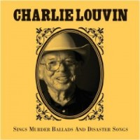 Purchase Charlie Louvin - Sings Murder Ballads And Disaster Songs