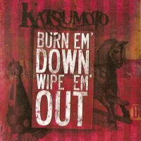 Purchase Katsumoto - Burn Em' Down Wipe Em' Out