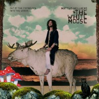 Purchase Mattias Hellberg & The White Moose - Out Of The Frying Pan, Into The Woods
