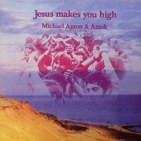 Purchase Michael Anton & Amok - Jesus Makes You High