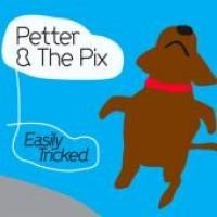 Purchase Petter & The Pix - Easily Tricked