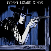 Purchase The Tyrant Lizard Kings - Six Shooter