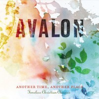 Purchase Avalon - Another Time, Another Place: Timeless Christian Classics