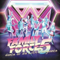 Purchase Family Force 5 - Dance Or Die With A Vengeance