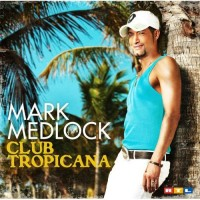 Purchase Mark Medlock - Club Tropicana