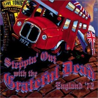 Purchase The Grateful Dead - Steppin' Out With The Grateful Dead - England '72 CD1